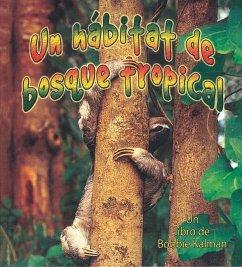 Un Habitat de Bosque Tropical - Aloian, Molly; Kalman, Bobbie