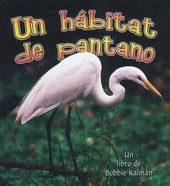 Un Habitat de Pantano = A Wetland Habitat - Aloian, Molly; Kalman, Bobbie