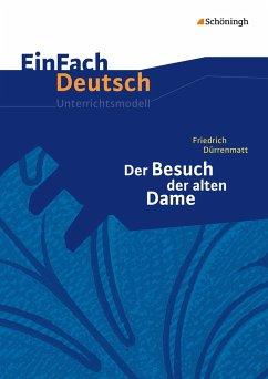 Der Besuch der alten Dame. EinFach Deutsch Unterrichtsmodelle - Dürrenmatt, Friedrich; Köster, Kirsten; Löcke, Verena