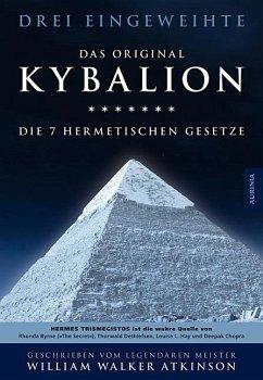 Das Kybalion - Drei Eingeweihte; Atkinson, William Walker