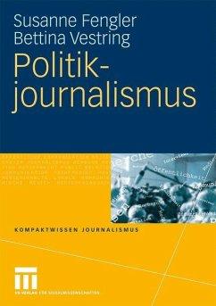 Politikjournalismus - Fengler, Susanne; Vestring, Bettina