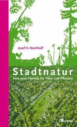 Stadtnatur - Reichholf, Josef H.