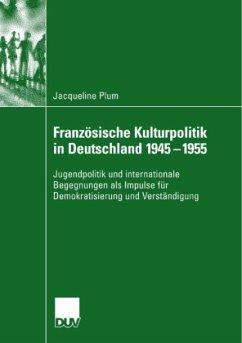 Französische Kulturpolitik in Deutschland 1945-1955 - Plum, Jacqueline