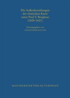 Die Außenbeziehungen der römischen Kurie unter Paul V. Borghese (1605-1621)