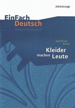 Kleider machen Leute. EinFach Deutsch Unterrichtsmodelle - Keller, Gottfried; Daldrup, Carmen; Greiff-Lüchow, Sandra
