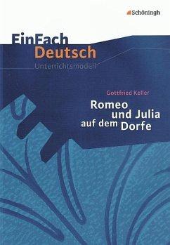 Romeo und Julia auf dem Dorfe. EinFach Deutsch Unterrichtsmodelle - Keller, Gottfried; Friedl, Gerhard
