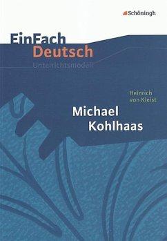 Michael Kohlhaas. EinFach Deutsch Unterrichtsmodelle - Kleist, Heinrich von; Kreutz, Annegret