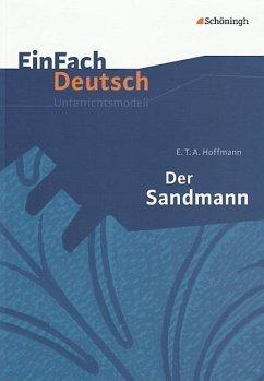 Der Sandmann. EinFach Deutsch Unterrichtsmodelle - Hoffmann, E. T. A.
