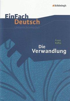 EinFach Deutsch Unterrichtsmodelle: Franz Kafka: Die Verwandlung: Gymnasiale Oberstufe - Kafka, Franz