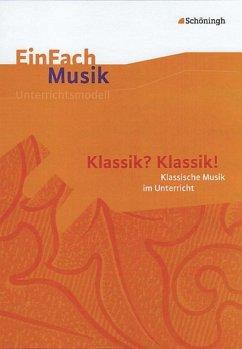 EinFach Musik. Klassik? Klassik!: Musikalische ...