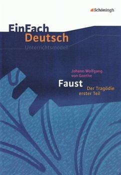 Faust I: Gymnasiale Oberstufe. EinFach Deutsch Unterrichtsmodelle - Goethe, Johann Wolfgang von; Waldherr, Franz