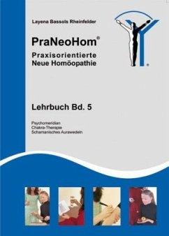 PraNeoHom® Lehrbuch Band 5 - Praxisorientierte Neue Homöopathie - Bassols Rheinfelder, Layena