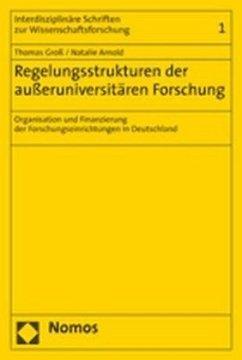 Regelungsstrukturen der außeruniversitären Forschung - Groß, Thomas; Arnold, Natalie