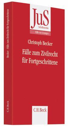 Fälle zum Zivilrecht für Fortgeschrittene - Becker, Christoph