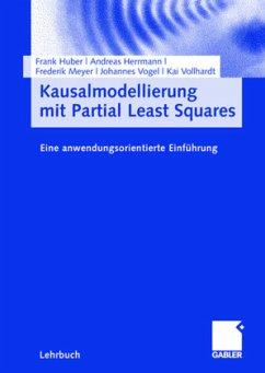 Kausalmodellierung mit Partial Least Squares - Huber, Frank; Herrmann, Andreas; Meyer, Frederik; Vogel, Johannes; Vollhardt, Kai
