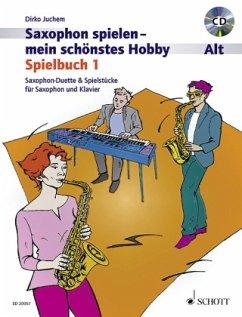 Saxophon spielen - Mein schönstes Hobby, Spielbuch Alt, 2 Saxophone & 1 Saxophon und Klavier, m. Audio-CD - Juchem, Dirko
