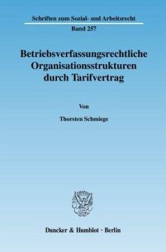 Betriebsverfassungsrechtliche Organisationsstrukturen durch Tarifvertrag - Schmiege, Thorsten