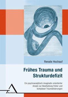 Frühes Trauma und Strukturdefizit - Hochauf, Renate