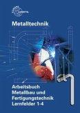 Arbeitsbuch Metallbau und Fertigungstechnik. Lernfelder 1-4