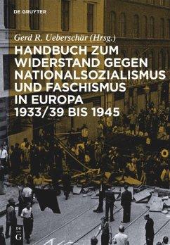 Handbuch zum Widerstand gegen Nationalsozialismus und Faschismus in Europa 1933/39 bis 1945