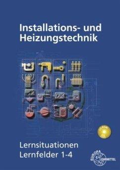 Installations- und Heizungstechnik Lernsituationen Lernfelder 1-4 - Edling, Klaus; Fischer, Matthias; Helleberg, Michael; Langhorst, Ralf; Milbradt, Rainer; Weckler, Jürgen