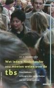Wat iedere Nederlander zou moeten weten over de TBS / druk 4 - Feldbrugge, J.