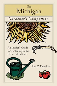 Michigan Gardener's Companion: An Insider's Guide to Gardening in the Great Lakes State - Henehan, Rita
