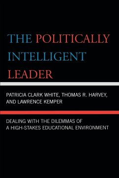 The Politically Intelligent Leader - White, Patricia Clark; Harvey, Thomas R.; Kemper, Lawrence