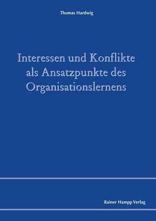 Interessen und Konflikte als Ansatzpunkte des Organisationslernens - Hardwig, Thomas