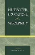 Heidegger, Education, and Modernity - Peters, Michael A.