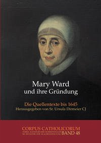 Mary Ward und ihre Gründung. Teil 1 bis Teil 4 / Mary Ward und ihre Gründung. Teil 4