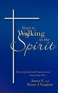 Steps to Walking in the Spirit - Vaughan, James David; Vaughan, Renee J.