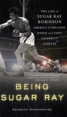 Being Sugar Ray: The Life of Sugar Ray Robinson, America's Greatest Boxer and First Celebrity Athlete - Shropshire, Kenneth