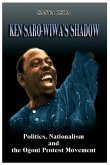 Ken Saro-Wiwa's Shadow: Politics, Nationalism and the Ogoni Protest Movement