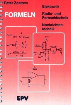 Formeln der Elektronik, der Radio- und Fernsehtechnik, der Nachrichtentechnik - Zastrow, Peter