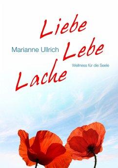 Liebe Lebe Lache - Ullrich, Marianne