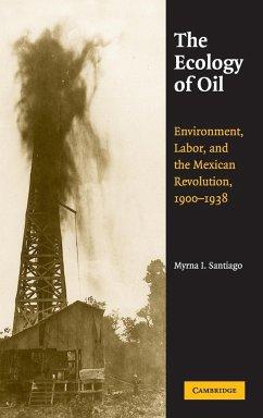The Ecology of Oil - Santiago, Myrna I.