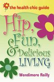 The Health Chic Guide: Hip, Fun & Delicious Living
