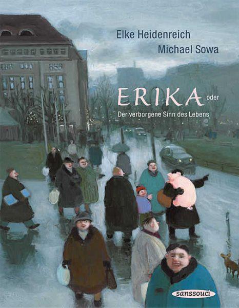 Erika - oder Der verborgene Sinn des Lebens - Sowa, Michael; Heidenreich, Elke