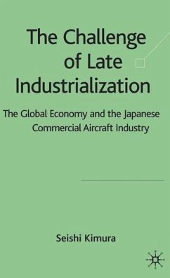 The Challenge of Late Industrialization: The Global Economy and the Japanese Commercial Aircraft Industry - Kimura, S.