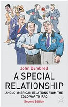 A Special Relationship: Anglo-American Relations from the Cold War to Iraq - Dumbrell, John