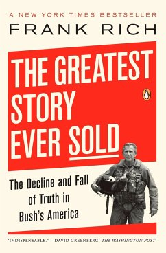 The Greatest Story Ever Sold: The Decline and Fall of Truth in Bush's America - Rich, Frank Kelly