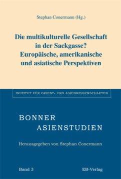 Die multikulturelle Gesellschaft in der Sackgasse? Europäische, amerikanische und asiatische Perspektiven