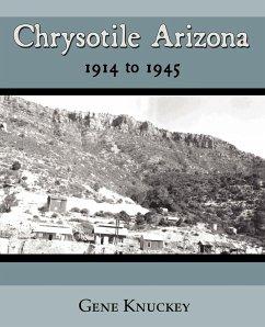 Chrysotile Arizona 1914 to 1945 - Knuckey, Gene