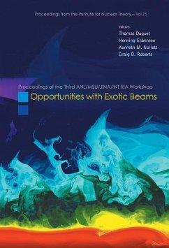 Opportunities with Exotic Beams - Proceedings of the Third Anl/Msu/Jina/Int RIA Workshop - Duguet, Thomas / Esbensen, Henning / Nollett, Kenneth M / Roberts, Craig D (eds.)