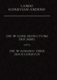Die wahre Bedeutung der Bibel sowie die Wahrhei...