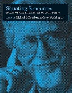 Situating Semantics: Essays on the Philosophy of John Perry - O'Rourke, Michael / Washington, Corey (eds.)