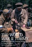 The World War II Tommy: British Army Uniforms, European Theatre 1939-45 in Colour Photographs