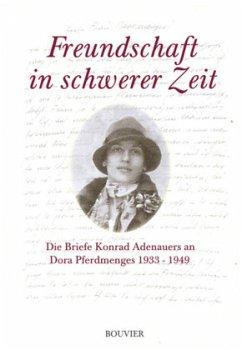 Freundschaft in schwerer Zeit - Adenauer, Konrad