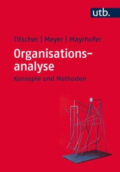 Organisationsanalyse - Titscher, Stefan; Meyer, Michael; Mayrhofer, Wolfgang